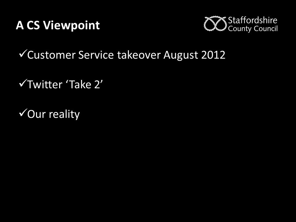 A CS Viewpoint Customer Service takeover August 2012 Twitter 'Take 2' Our reality