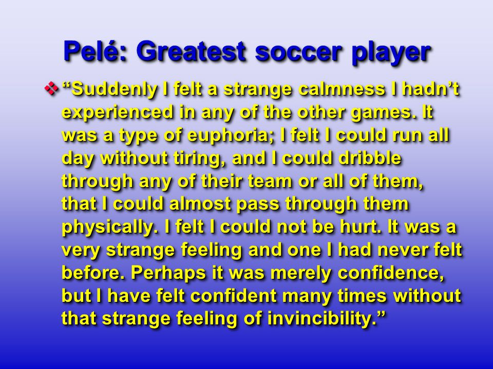 Pelé: Greatest soccer player  Suddenly I felt a strange calmness I hadn't experienced in any of the other games.