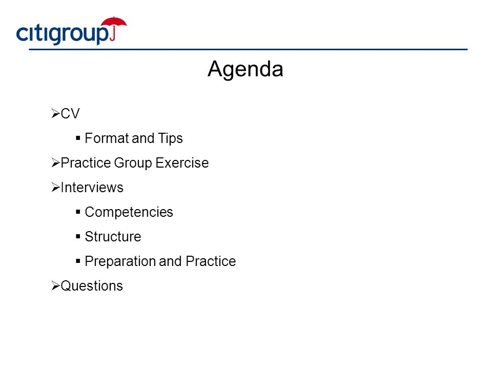 Agenda  CV  Format and Tips  Practice Group Exercise  Interviews  Competencies  Structure  Preparation and Practice  Questions