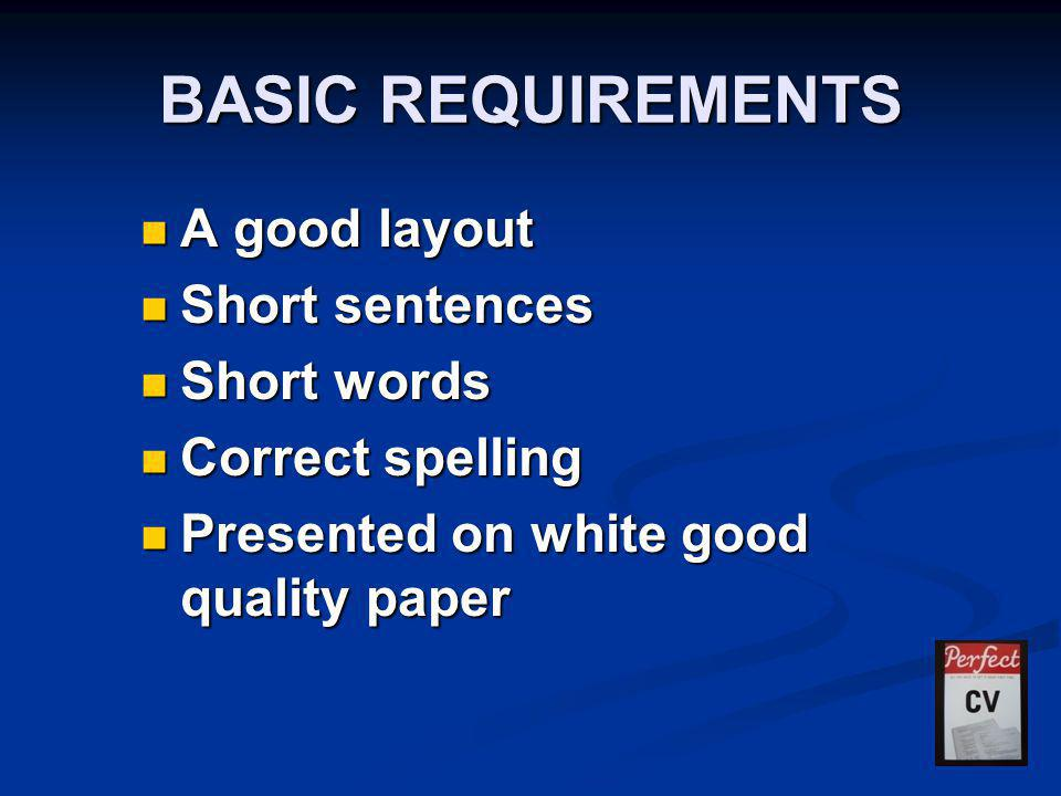 BASIC REQUIREMENTS A good layout A good layout Short sentences Short sentences Short words Short words Correct spelling Correct spelling Presented on