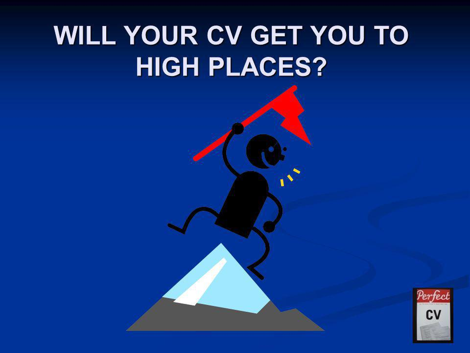 WILL YOUR CV GET YOU TO HIGH PLACES?