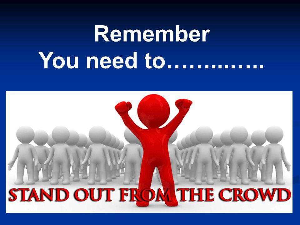 Remember You need to……...…..