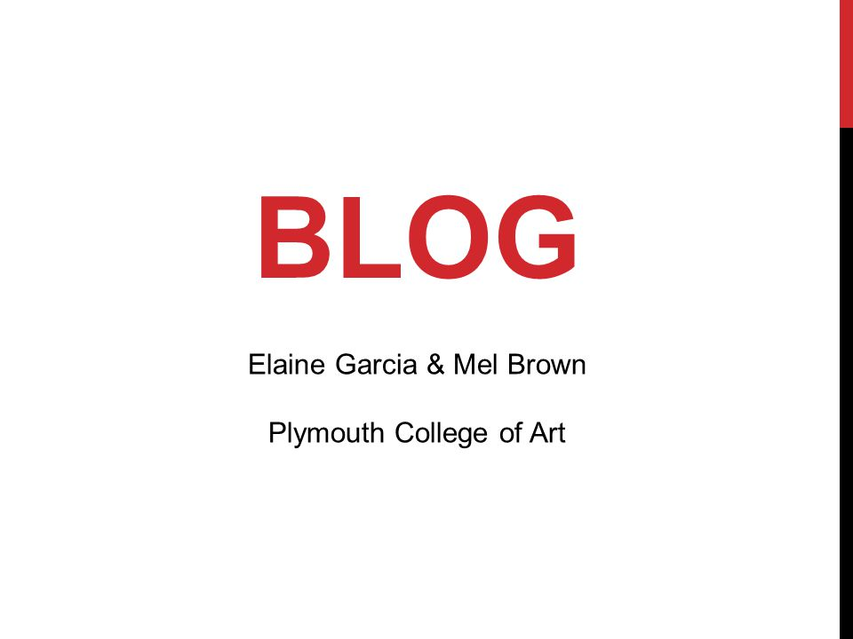BLOG Elaine Garcia & Mel Brown Plymouth College of Art
