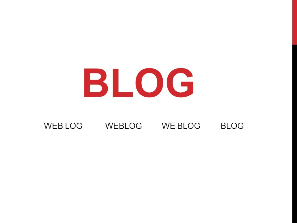 BLOG WEB LOG WEBLOG WE BLOG BLOG Existed in basic form since the mid-90s, from travel diaries to a log of URLs you want to save or share.