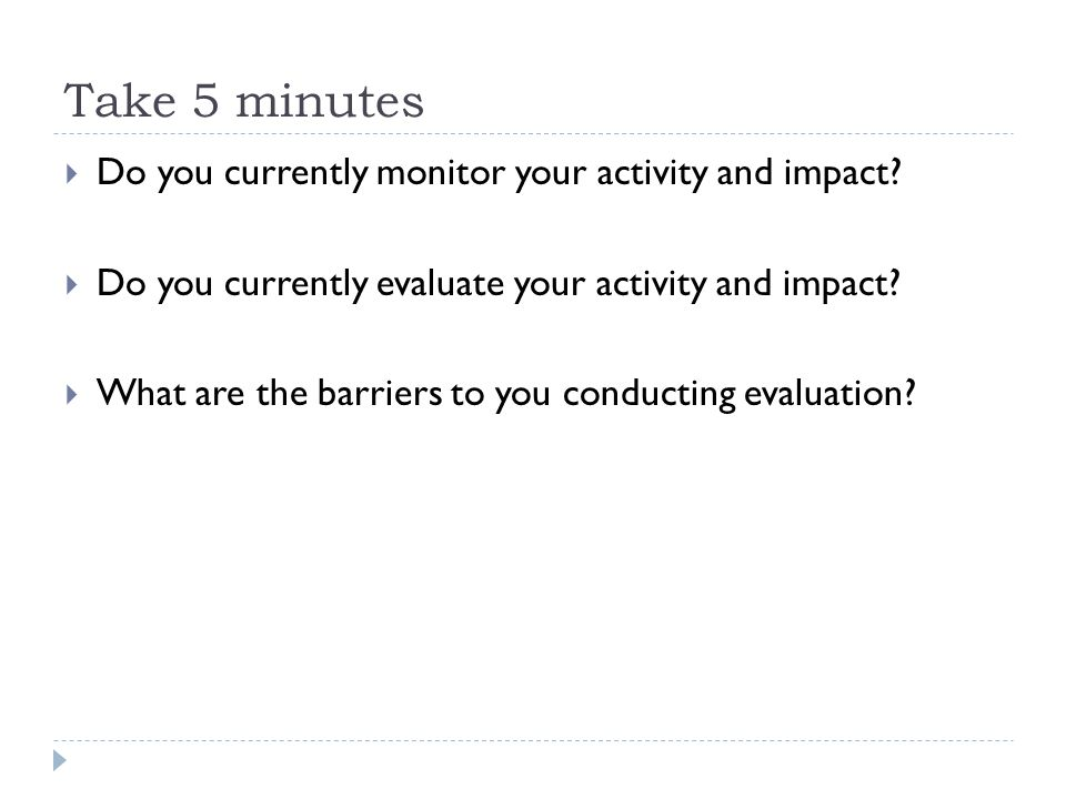 Take 5 minutes  Do you currently monitor your activity and impact.