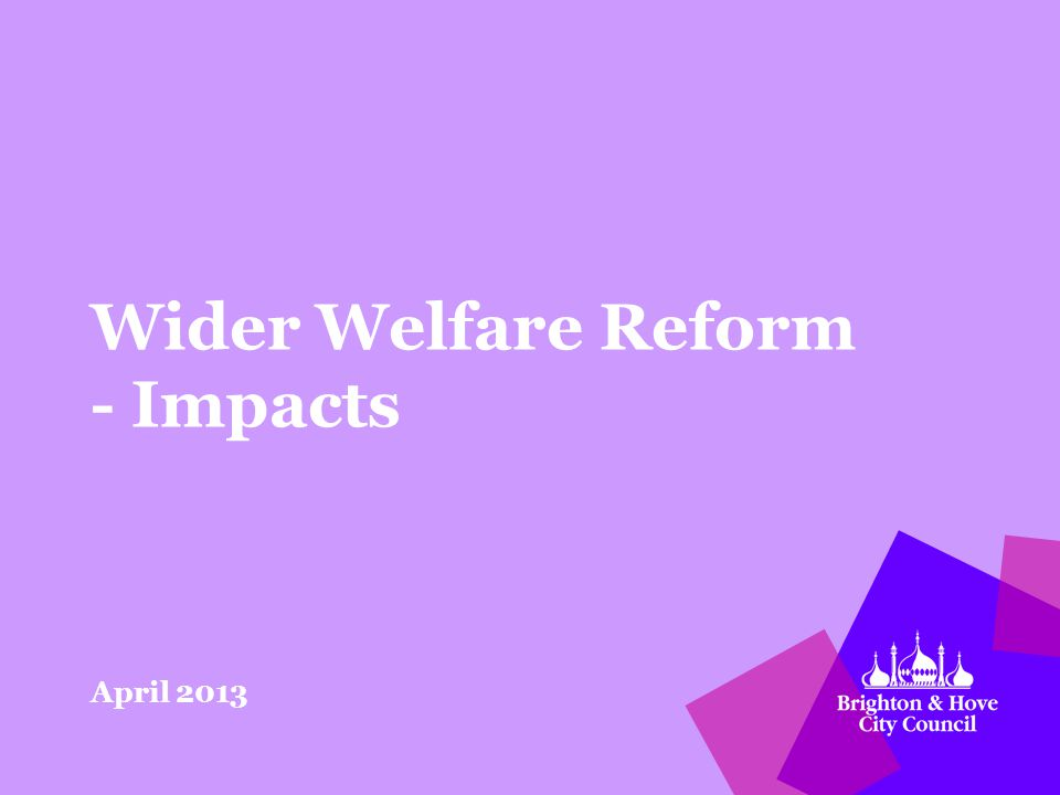Wider Welfare Reform - Impacts April 2013