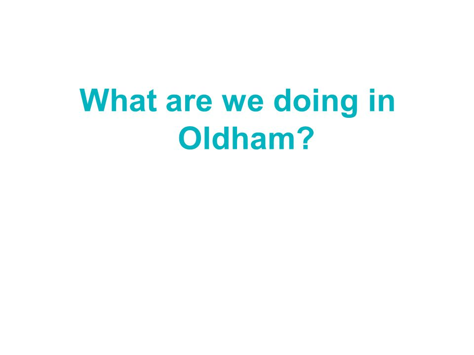 What are we doing in Oldham