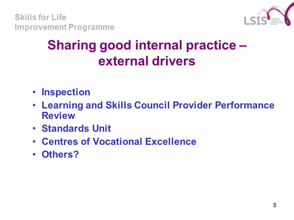 Skills for Life Improvement Programme 5 Inspection Learning and Skills Council Provider Performance Review Standards Unit Centres of Vocational Excell