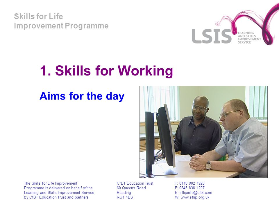 Skills for Life Improvement Programme 1. Skills for Working Aims for the day The Skills for Life Improvement Programme is delivered on behalf of the L