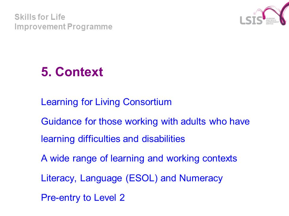 Skills for Life Improvement Programme 5. Context Learning for Living Consortium Guidance for those working with adults who have learning difficulties