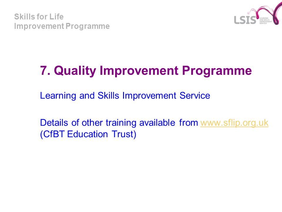 Skills for Life Improvement Programme 7. Quality Improvement Programme Learning and Skills Improvement Service Details of other training available fro