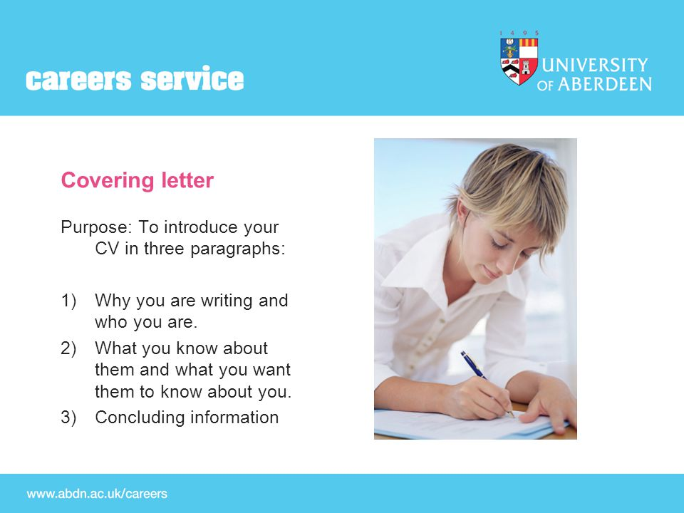 Covering letter Purpose: To introduce your CV in three paragraphs: 1)Why you are writing and who you are.