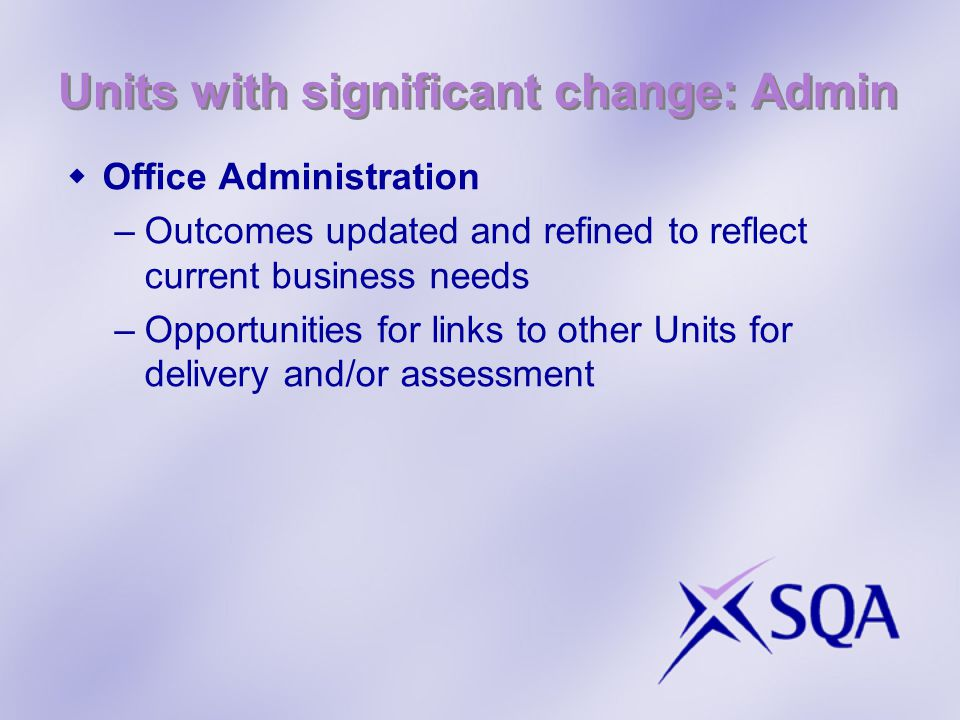 Units with significant change: Admin  Office Administration –Outcomes updated and refined to reflect current business needs –Opportunities for links to other Units for delivery and/or assessment