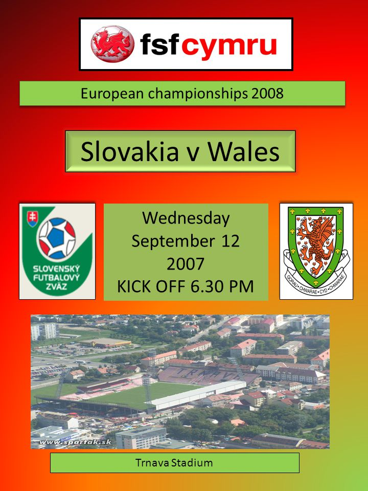 European championships 2008 Slovakia v Wales Wednesday September 12 2007 KICK OFF 6.30 PM Trnava Stadium