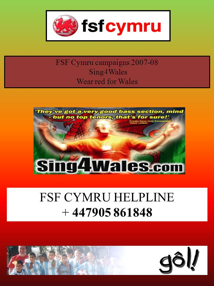 FSF Cymru campaigns 2007-08 Sing4Wales Wear red for Wales FSF CYMRU HELPLINE + 447905 861848