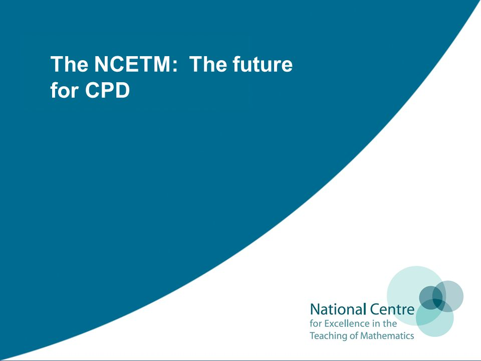 The NCETM: The future for CPD