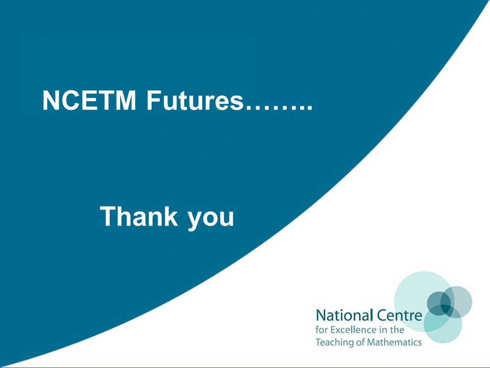 NCETM Futures…….. Thank you