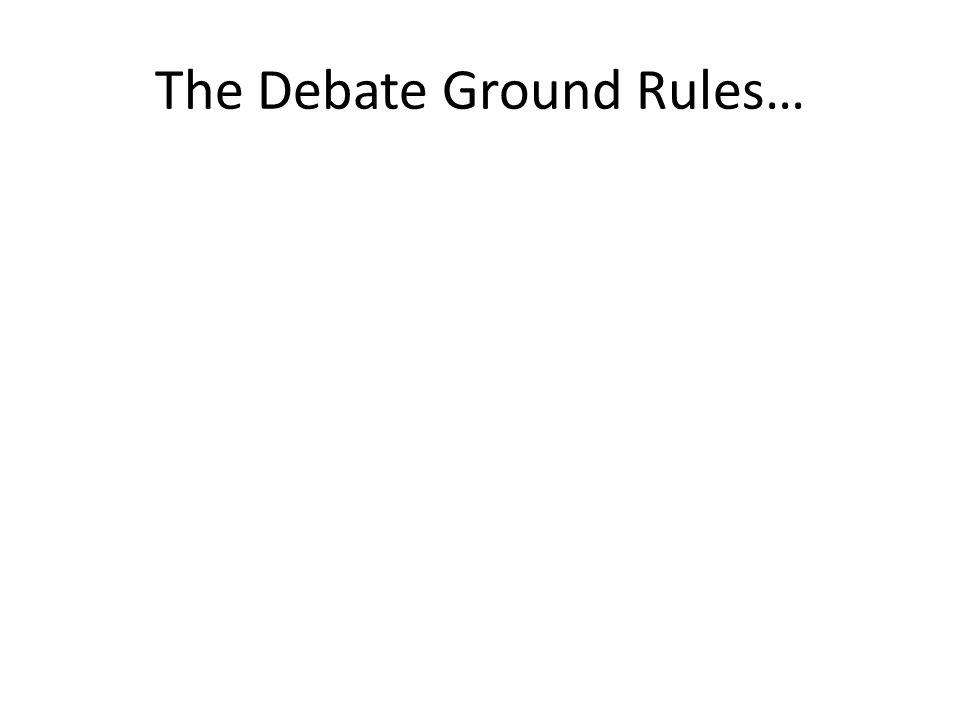 The Debate Ground Rules…