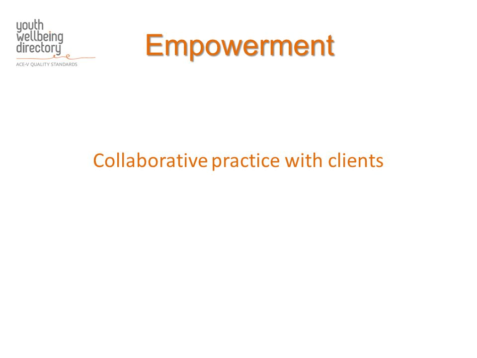 Empowerment Collaborative practice with clients