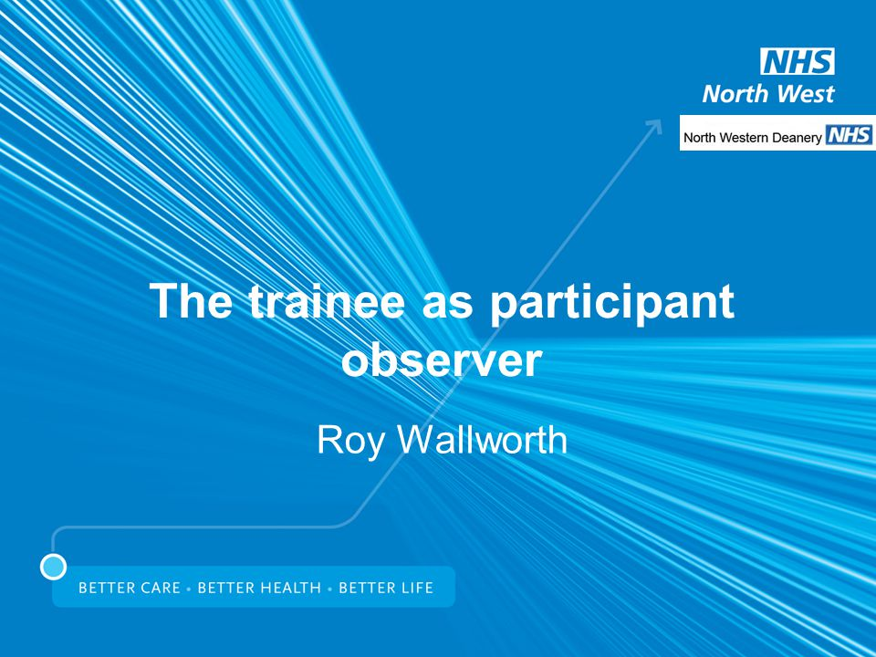 The trainee as participant observer Roy Wallworth