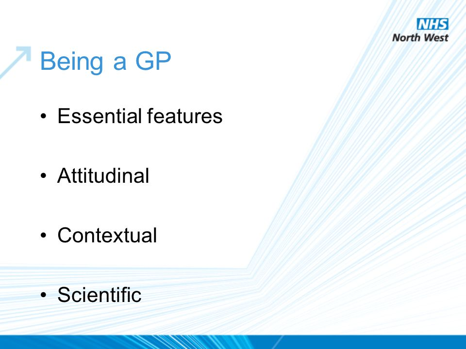 Being a GP Essential features Attitudinal Contextual Scientific