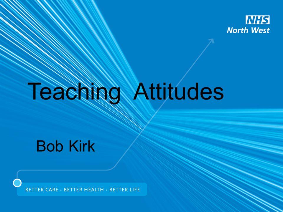 Teaching Attitudes Bob Kirk