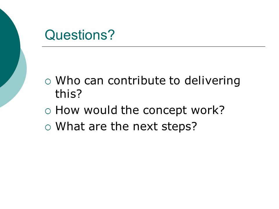 Questions.  Who can contribute to delivering this.