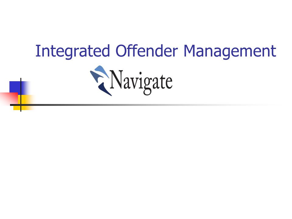 IOM and Navigate Cheshire have adopted the term – as the branding of IOM across the area Navigate – Manages Prolific Priority Offenders (PPO) who commit acquisitive crime i.e.