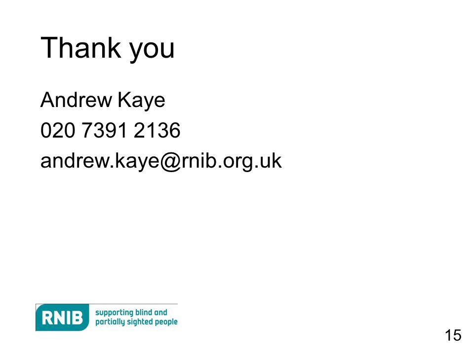 15 Thank you Andrew Kaye 020 7391 2136 andrew.kaye@rnib.org.uk