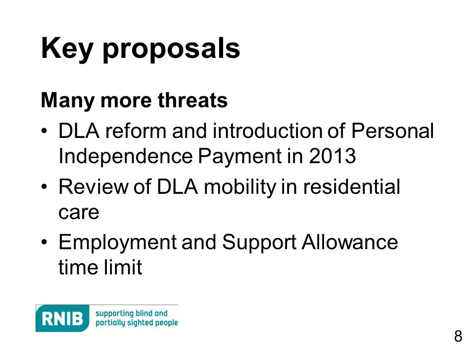 9 DLA reform More than £1bn budget cut by 2015 DLA past its sell-by date No more automatic entitlements New assessment