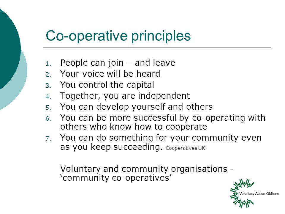Co-operative principles 1.People can join – and leave 2.