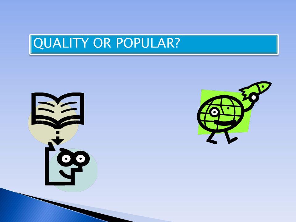 QUALITY OR POPULAR?