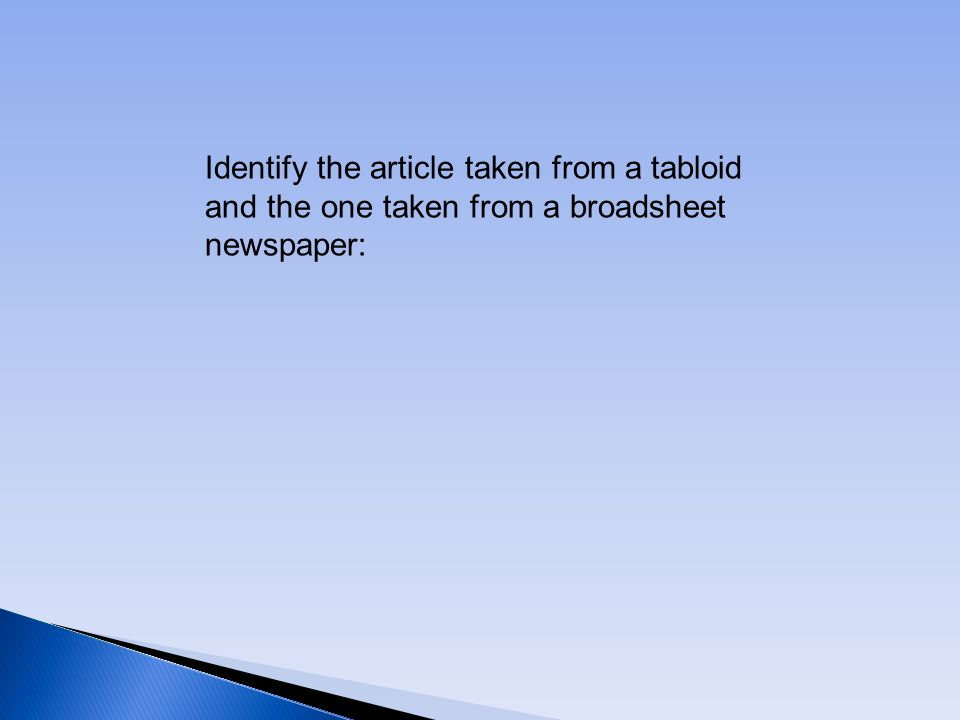 Identify the article taken from a tabloid and the one taken from a broadsheet newspaper: