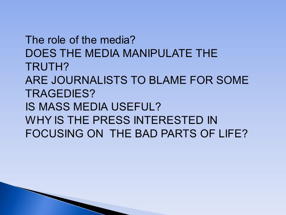 The role of the media. DOES THE MEDIA MANIPULATE THE TRUTH.
