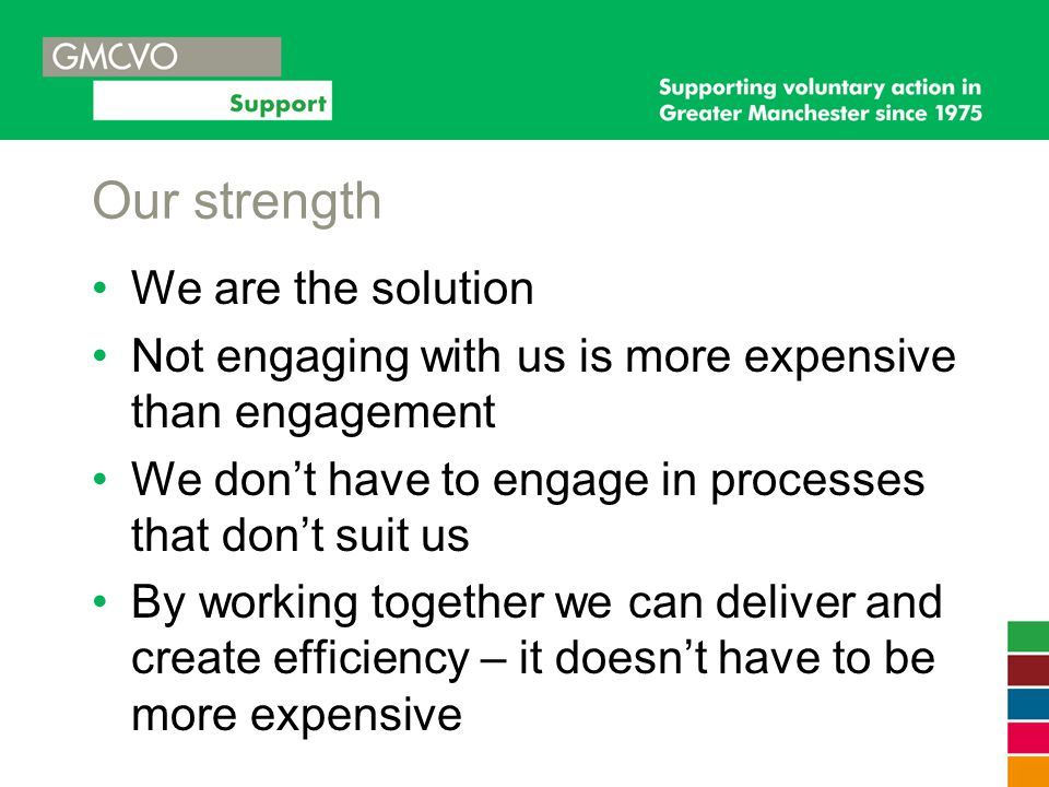 Our strength We are the solution Not engaging with us is more expensive than engagement We don't have to engage in processes that don't suit us By wor