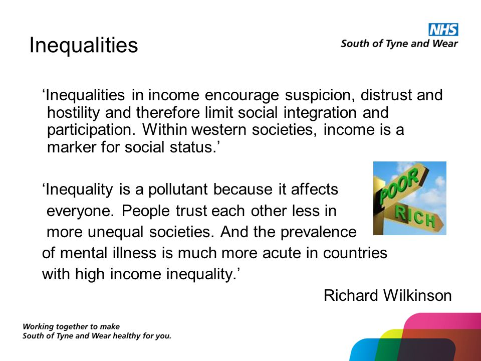 Inequalities 'Inequalities in income encourage suspicion, distrust and hostility and therefore limit social integration and participation.