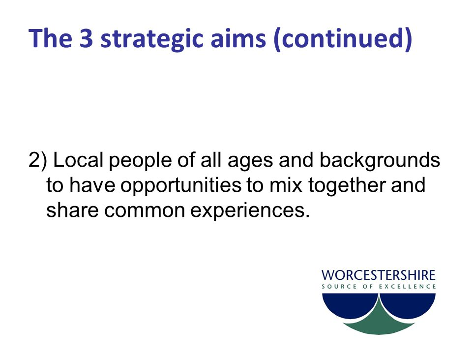 2) Local people of all ages and backgrounds to have opportunities to mix together and share common experiences.