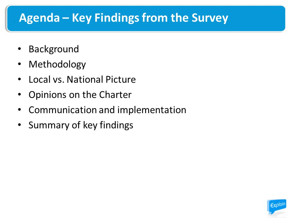 Background Methodology Local vs. National Picture Opinions on the Charter Communication and implementation Summary of key findings Agenda – Key Findin