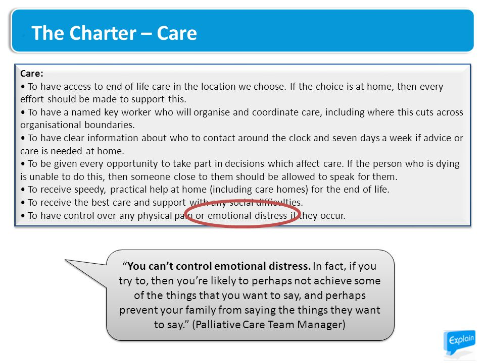 The Charter – Care Care: To have access to end of life care in the location we choose. If the choice is at home, then every effort should be made to s