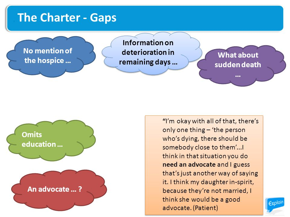 The Charter - Gaps I'm okay with all of that, there's only one thing – 'the person who's dying, there should be somebody close to them'...I think in that situation you do need an advocate and I guess that's just another way of saying it.