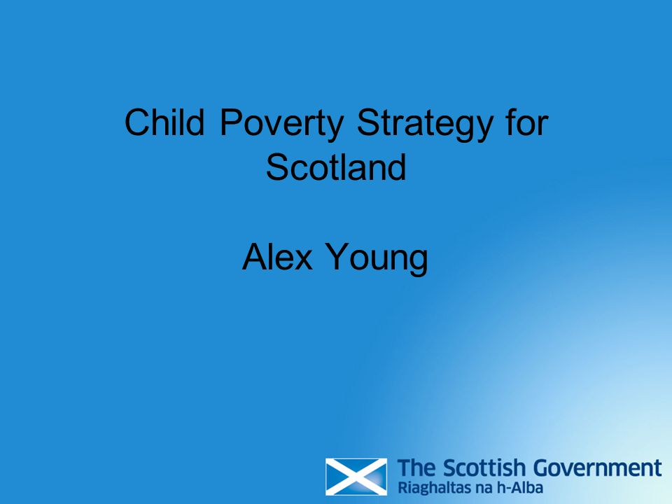 Child Poverty Strategy for Scotland Alex Young