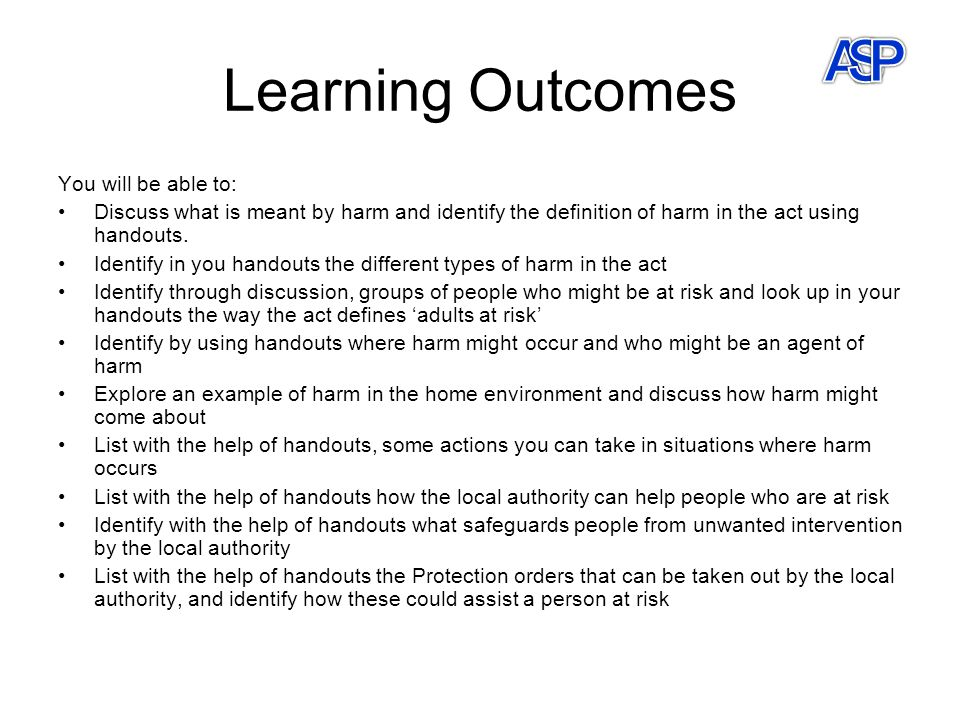 Learning Outcomes You will be able to: Discuss what is meant by harm and identify the definition of harm in the act using handouts. Identify in you ha
