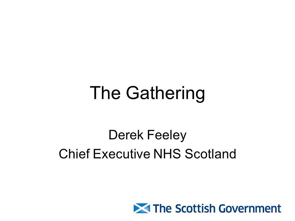 The Gathering Derek Feeley Chief Executive NHS Scotland