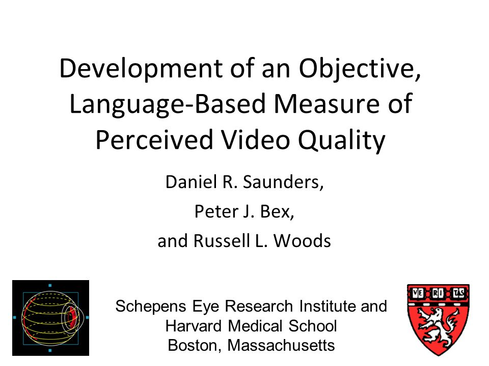 Schepens Eye Research Institute Development of an Objective, Language-Based Measure of Perceived Video Quality Daniel R.