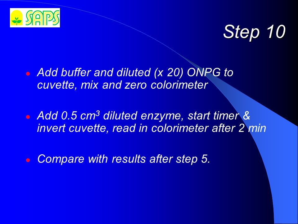 Step 10 Add buffer and diluted (x 20) ONPG to cuvette, mix and zero colorimeter Add 0.5 cm 3 diluted enzyme, start timer & invert cuvette, read in colorimeter after 2 min Compare with results after step 5.