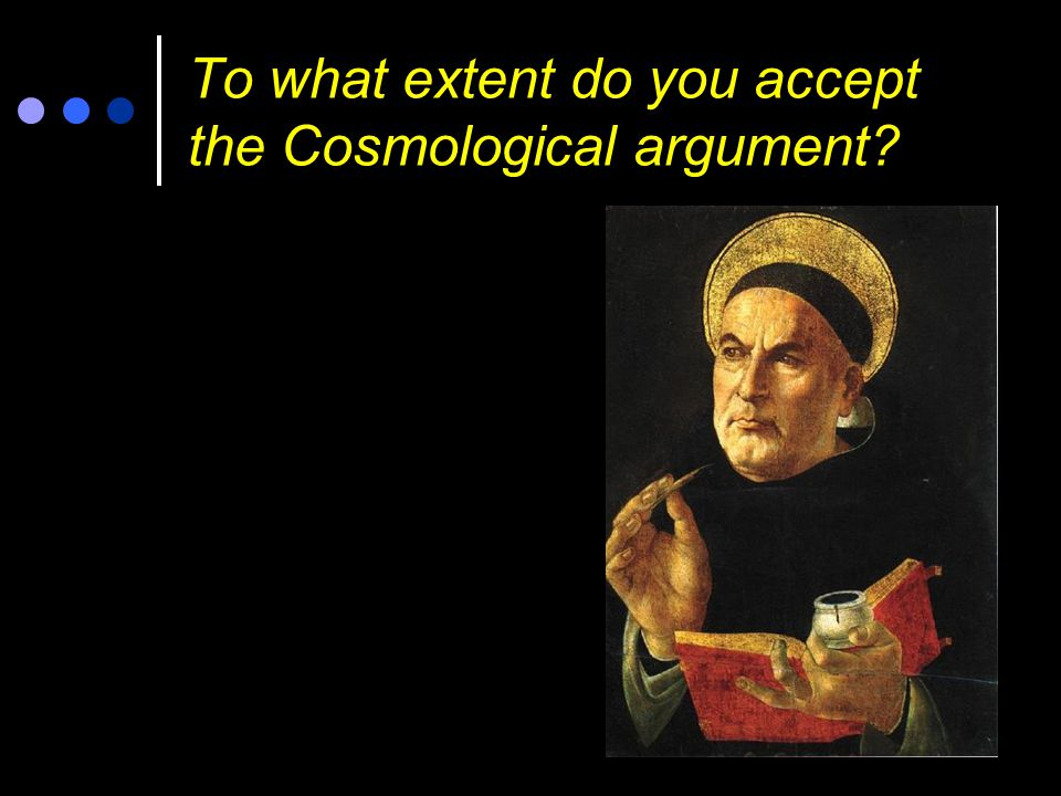 To what extent do you accept the Cosmological argument?
