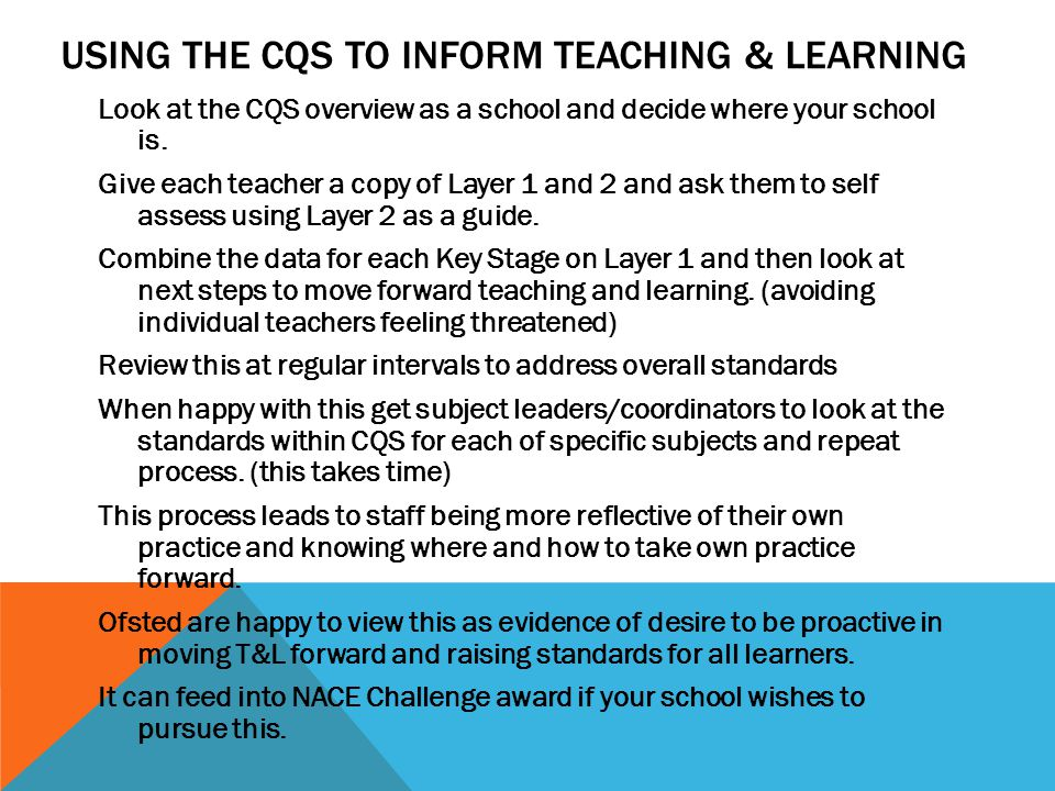 USING THE CQS TO INFORM TEACHING & LEARNING Look at the CQS overview as a school and decide where your school is.