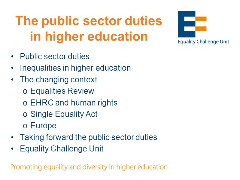 The public sector duties – the context Individual rights in relation to race, gender, disability, sexual orientation and religion or belief (since 2003), and age (since 2006) For HEIs extend to staff and students Individual rights
