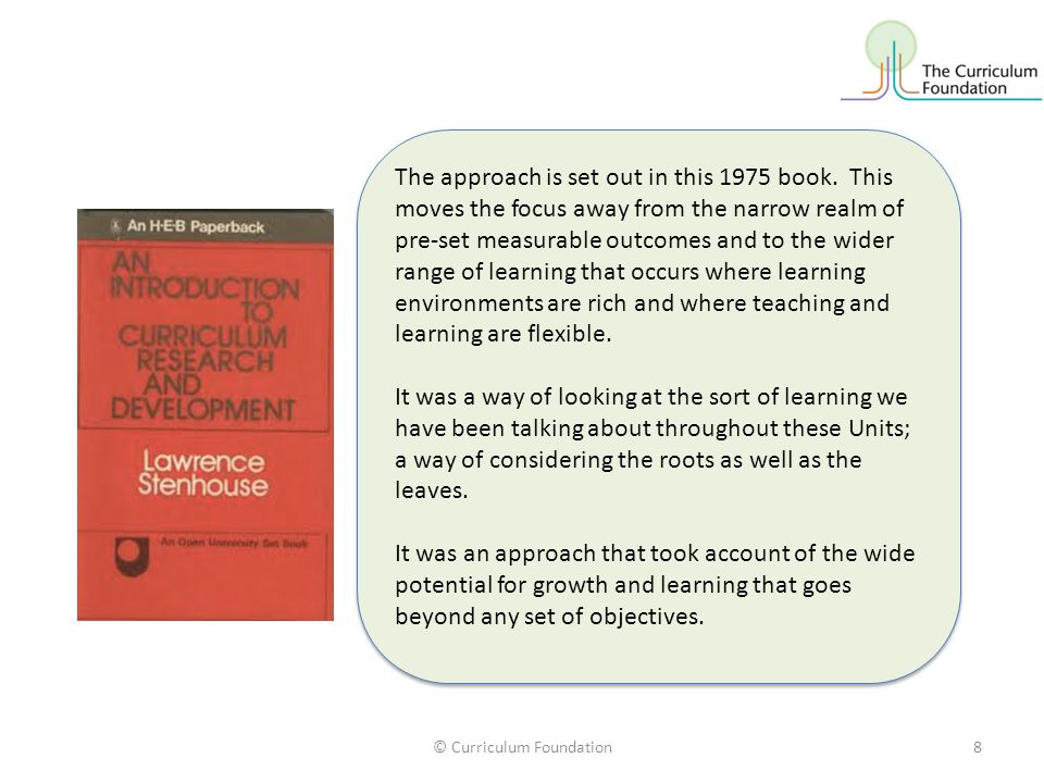© Curriculum Foundation8 The approach is set out in this 1975 book.