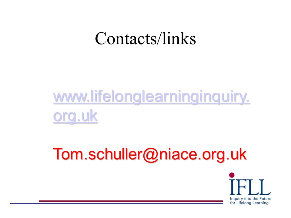 Contacts/links www.lifelonglearninginquiry. org.uk www.lifelonglearninginquiry.